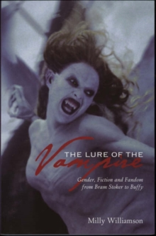 The Lure of the Vampire - Gender, Fiction and Fandom from Bram Stoker to Buffy, Paperback Book