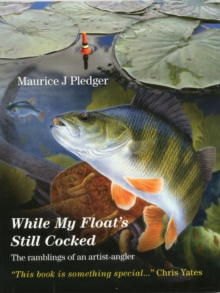 While My Float's Still Cocked : The Ramblings of an Artist-Angler, Paperback Book