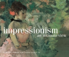Impressionism, an Intimate View : Small French Paintings in the National Gallery of Art, Washington, Hardback Book
