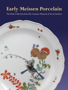 Early Meissen Porcelain: the Wark Collection from the Cummer Museum of Art & Gardens, Hardback Book