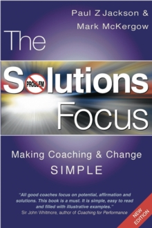 The Solutions Focus : Making Coaching and Change SIMPLE, Paperback Book