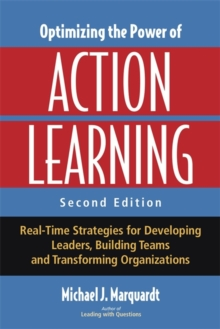 Optimizing the Power of Action Learning : Real-Time Strategies for Developing Leaders, Building Teams and Transforming Organizations, Paperback Book