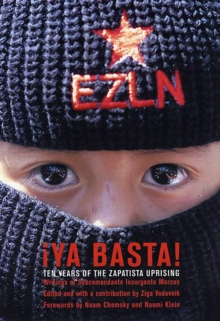 Ya Basta! : 10 Years of the Zapatista Uprising. Writings of Subcommandante Insurgente Marcos, Paperback / softback Book