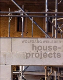 Wolfgang Weileder : House - Projects, Hardback Book