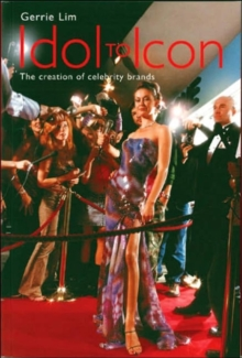 Idol to Icon : The Creation of Celebrity Brands, Paperback / softback Book