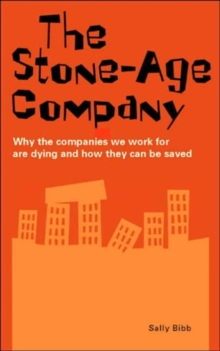 The Stone-age Company : Why the Companies We Work for Won't Survive, Paperback / softback Book
