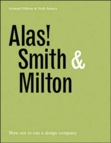 Alas! Smith and Milton : How Not to Run a Design Company, Hardback Book