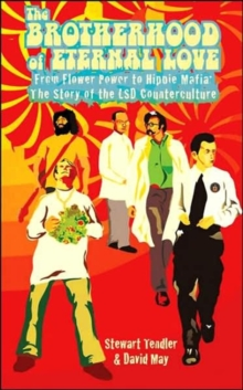The Brotherhood of Eternal Love : From Flower Power to Hippie Mafia - The Story of the LSD Counterculture, Paperback Book