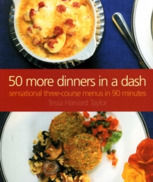50 More Dinners in a Dash : Sensational Three-course Menus in 90 Minutes, Paperback Book