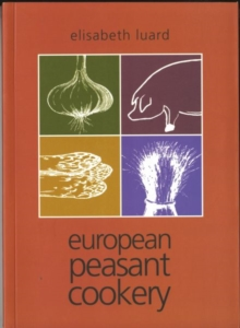 European Peasant Cookery, Paperback / softback Book