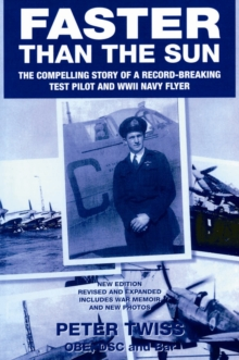 Faster Than the Sun : The Compelling Story of a Record-breaking Test Pilot and WWII Navy Flyer, Paperback Book