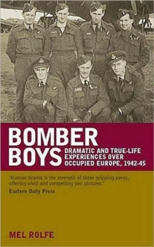 Bomber Boys : Dramatic and true-life experiences over occupied Europe 1942-1945, Paperback / softback Book
