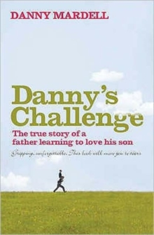 Danny'S Challenge : The True Story of a Father Learning to Love His Son, Paperback Book
