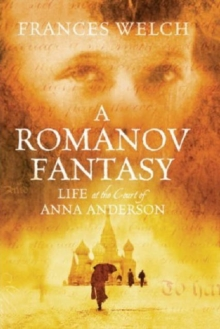 Romanov Fantasy : Life at the Court of Anna Anderson, Hardback Book
