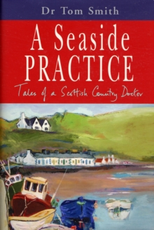 Seaside Practice : Tales of a Scottish Country Doctor, Hardback Book