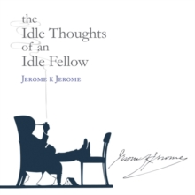 The Idle Thoughts of an Idle Fellow, Hardback Book