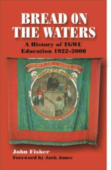 Bread on the Waters : A History of TGWU Education, 1922-2000, Paperback / softback Book