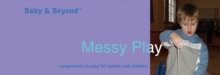 Messy Play : Progression in Play for Babies and Children, Paperback / softback Book