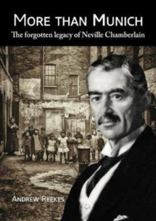More than Munich : The Forgotten Legacy of Neville Chamberlain, Paperback / softback Book