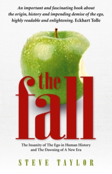 The Fall : The Insanity of the Ego in Human History and the Dawning of a New Era, Paperback Book