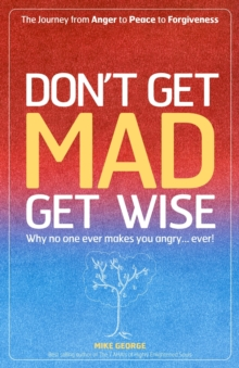 Don't Get Mad Get Wise : Why No One Ever Makes You Angry!, Paperback Book