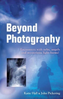 Beyond Photography : Encounters with Orbs, Angels and Light Forms, Paperback Book