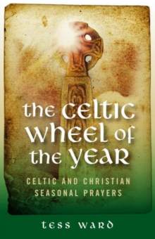 Celtic Wheel of the Year : Celtic and Christian Seasonal Prayers, Paperback Book