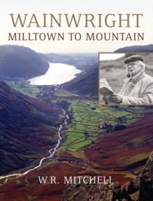 Wainwright : Milltown to Mountain, Hardback Book