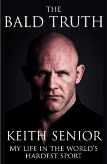 The Bald Truth : My Life in the World's Hardest Sport, Hardback Book