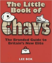 The Little Book of Chavs : The Branded Guide to Britain's New Elite, Paperback / softback Book