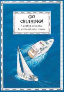 Go Cruising : A Young Crew's Guide to Sailing and Motor Cruisers, Paperback Book