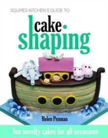 Squires Kitchen's Guide to Cake Shaping : Fun Novelty Cakes for All Occasions, Hardback Book
