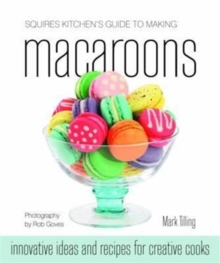 Squires Kitchen's Guide to Making Macaroons : Innovative Ideas and Recipes for Creative Cooks, Hardback Book