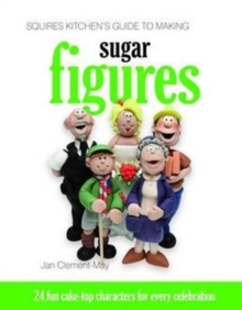 Squires Kitchen's Guide to Making Sugar Figures : 24 Fun Cake-top Characters for Every Celebration, Hardback Book