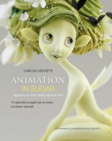 Animation in Sugar: Quando Lo Zucchero Prende Vita, Hardback Book