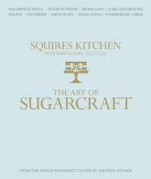 The Art of Sugarcraft : Sugarpaste Skills, Sugar Flowers, Modelling, Cake Decorating, Baking, Patisserie, Chocolate, Royal Icing and Commercial Cakes, Hardback Book