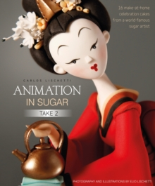 Animation in Sugar: Take 2 : 16 Make-at-Home Celebration Cakes from a World-Famous Sugar Artist, Hardback Book