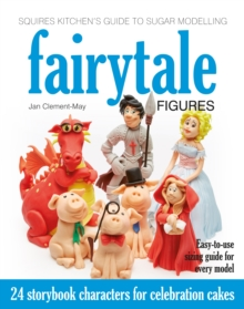 Squires Kitchen's Guide to Sugar Modelling: Fairytale Figures : 24 Storybook Characters for Celebration Cakes, Hardback Book