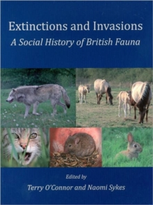 Extinctions and Invasions : A Social History of British Fauna, Paperback / softback Book