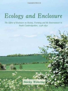 Ecology and Enclosure : The Effect of Enclosure on Society, Farming and the Environment in South Cambridgeshire, 1798-1850, Paperback / softback Book