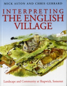 Interpreting the English Village : Landscape and Community at Shapwick, Somerset, Paperback / softback Book
