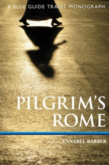 Pilgrim'S Rome : A Blue Guide Travel Monograph, Paperback / softback Book