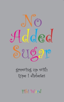No Added Sugar : Growing Up with Type 1 Diabetes, Paperback Book