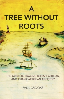 Tree without Roots : The Guide to Tracing African, Anglo and Asian Ancestry in the Caribbean, Paperback Book