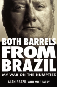 Both Barrels from Brazil : My War Against the Numpties, Paperback Book