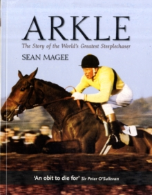 Arkle: The Story of the World's Greatest Steeplechaser, Paperback / softback Book