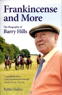 Frankincense and More : The Biography of Barry Hills, Paperback Book