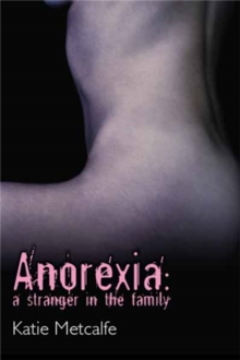 Anorexia : A Stranger in the Family, Paperback / softback Book