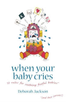 When Your Baby Cries : 10 Rules for Soothing Fretful Babies (and Their Parents!), Paperback / softback Book