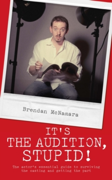 It's the Audition, Stupid! : The Actor's Essential Guide to Surviving the Casting and Getting the Part, Paperback / softback Book
